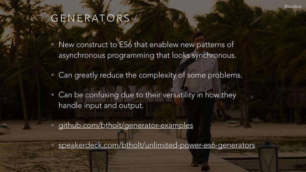 G E N E R AT O R S • New construct to ES6 that ...