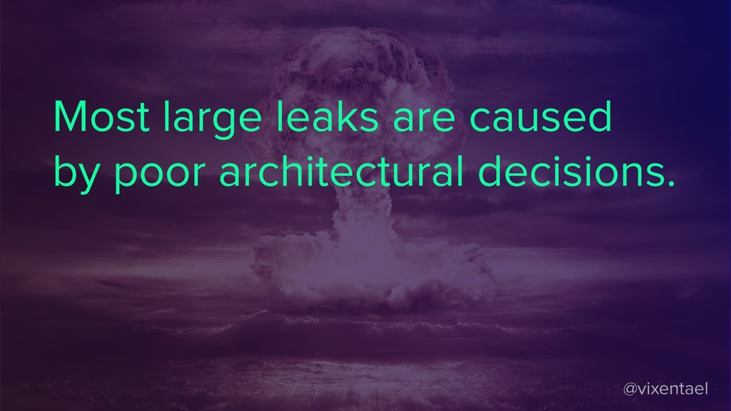 @vixentael Most large leaks are caused by poor ...