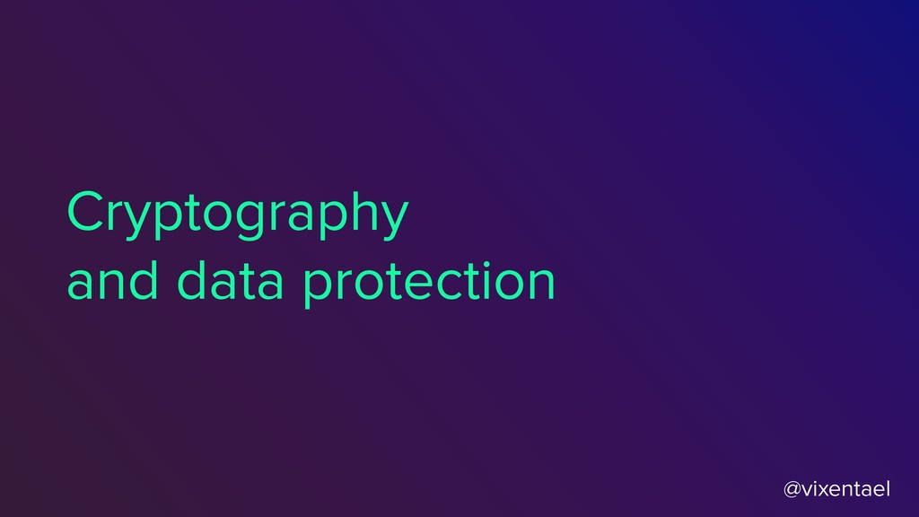 @vixentael Cryptography and data protection