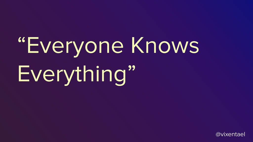 "@vixentael ""Everyone Knows Everything"""