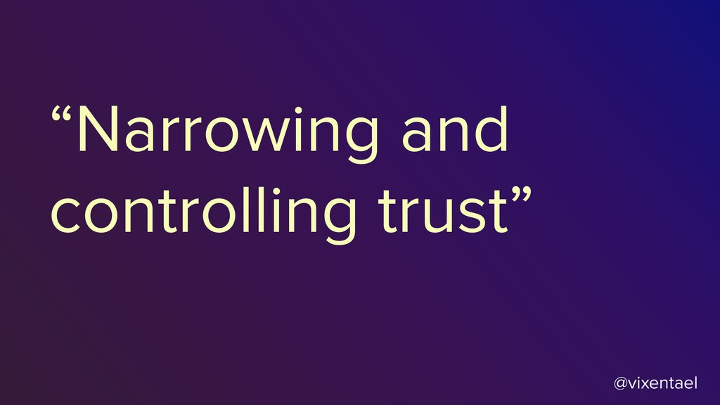 "@vixentael ""Narrowing and controlling trust"""