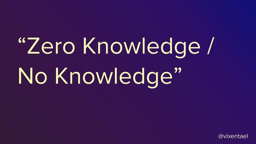 """@vixentael """"Zero Knowledge / No Knowledge"""""""