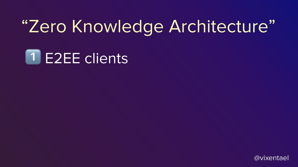 """@vixentael $ E2EE clients """"Zero Knowledge Archi..."""