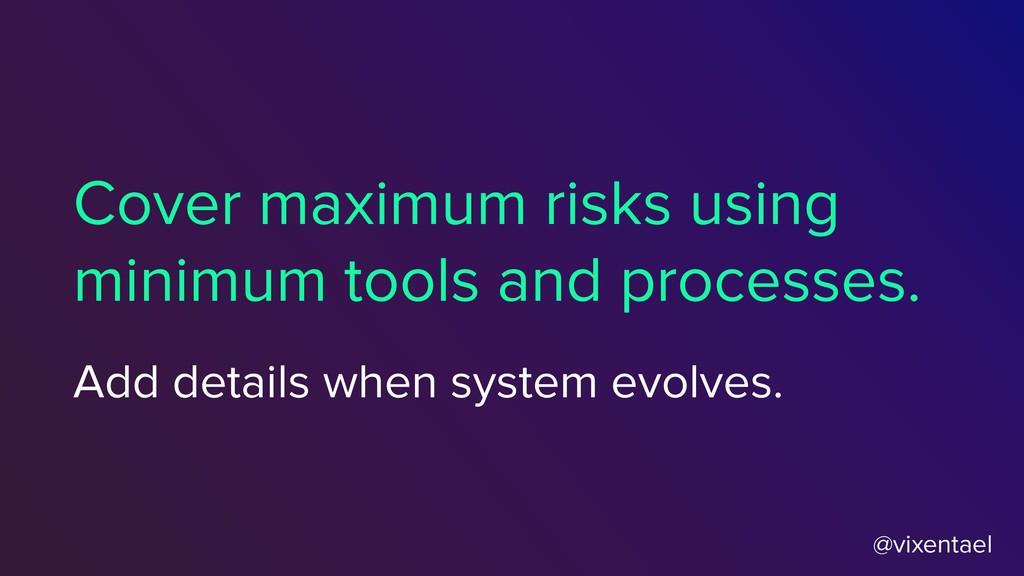 @vixentael Cover maximum risks using minimum to...