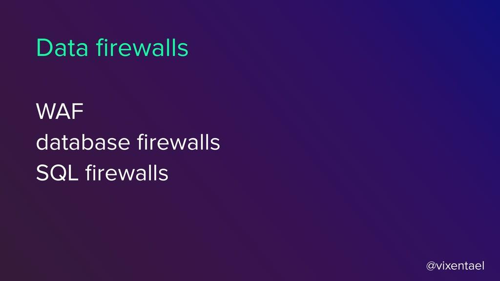 @vixentael WAF database firewalls SQL firewalls D...