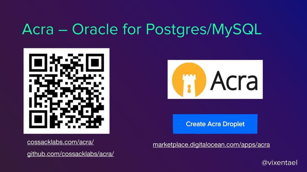 @vixentael Acra – Oracle for Postgres/MySQL cos...