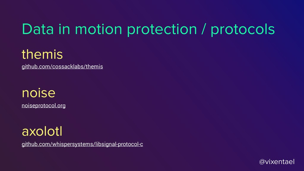@vixentael Data in motion protection / protocol...