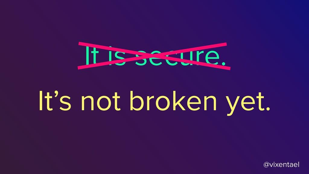 @vixentael It is secure. It's not broken yet.