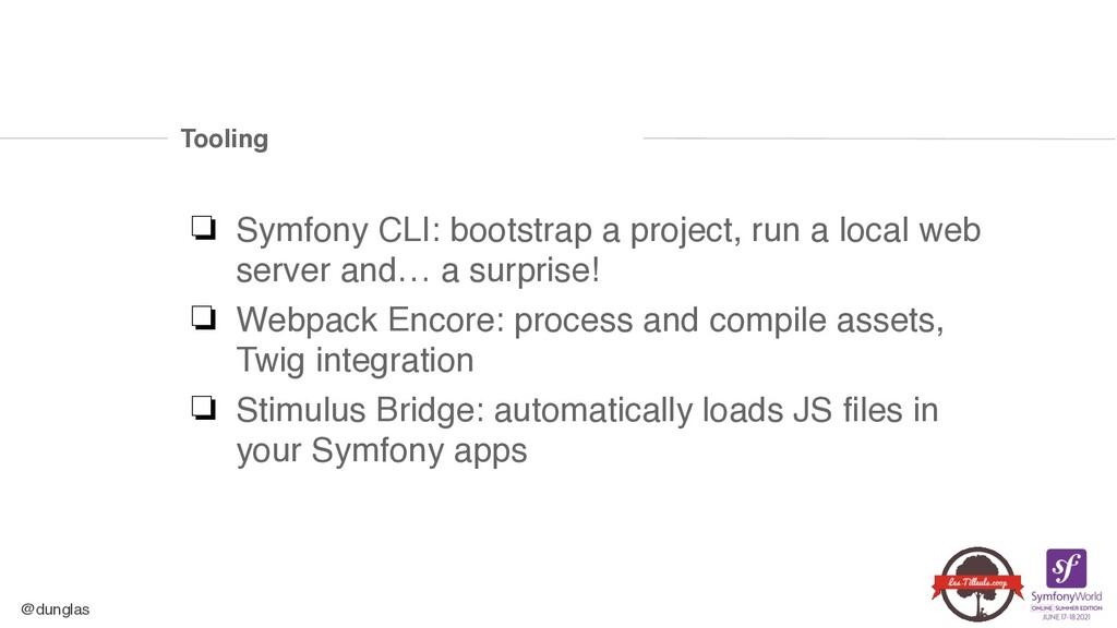 @dunglas Tooling ❏ Symfony CLI: bootstrap a pro...