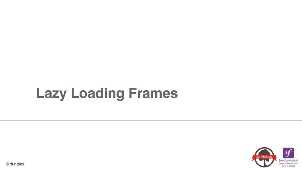 @dunglas Lazy Loading Frames