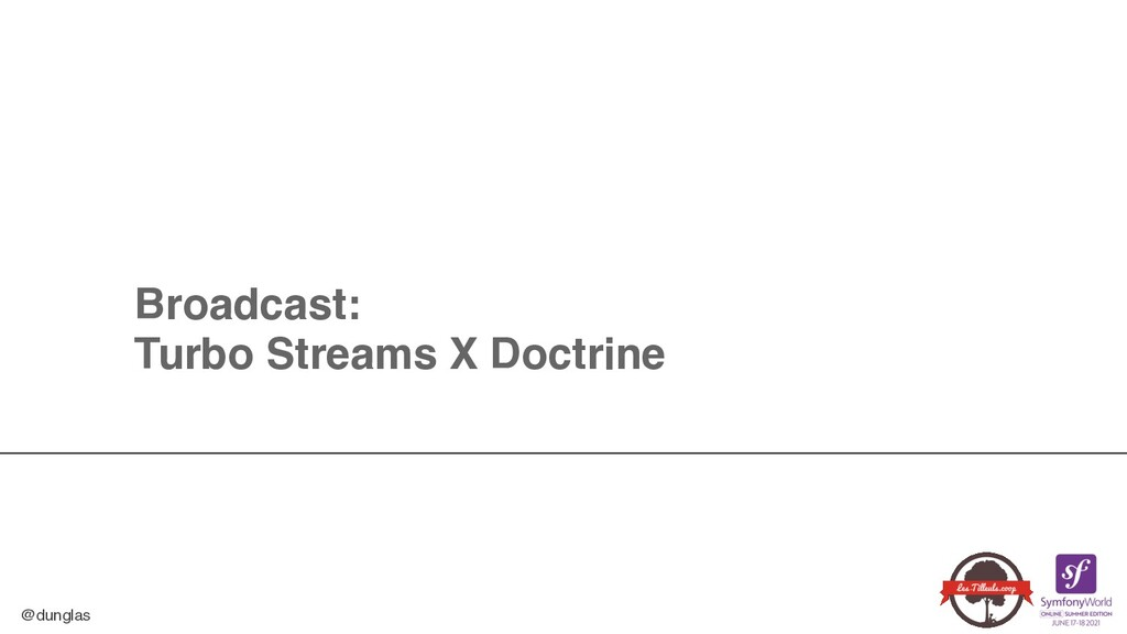 @dunglas Broadcast: Turbo Streams X Doctrine