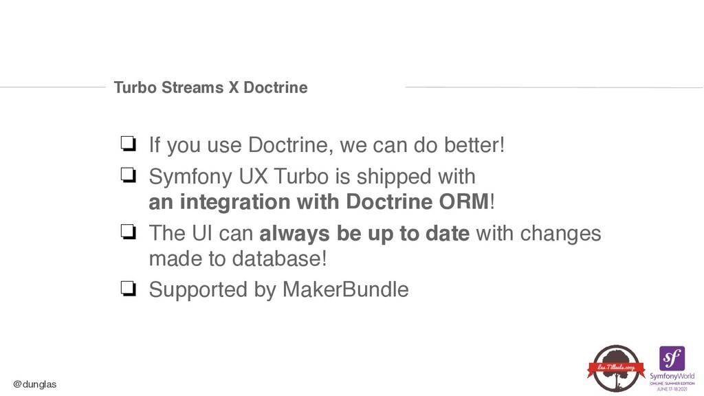 @dunglas Turbo Streams X Doctrine ❏ If you use ...