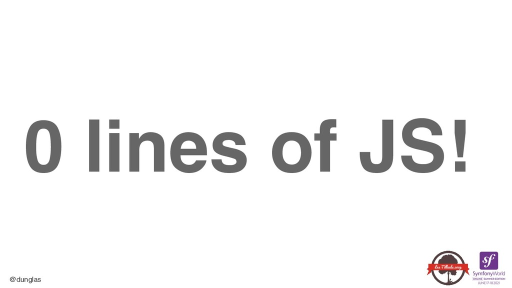 @dunglas 0 lines of JS!