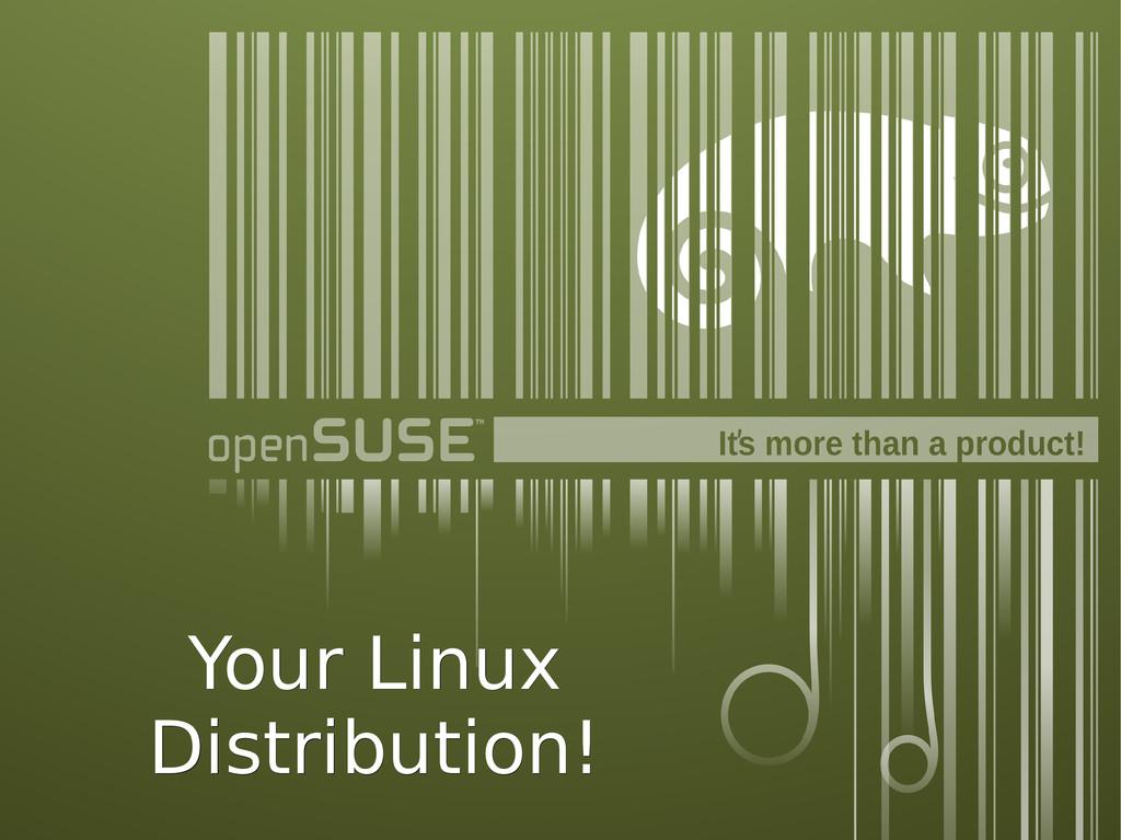 Your Linux Your Linux Distribution! Distributio...