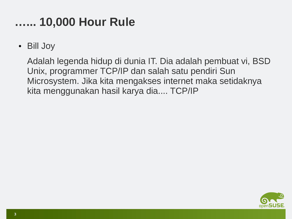3 …... 10,000 Hour Rule • Bill Joy Adalah legen...