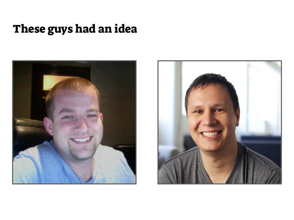 These guys had an idea