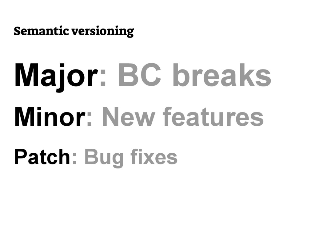 Semantic versioning Major: BC breaks Minor: New...