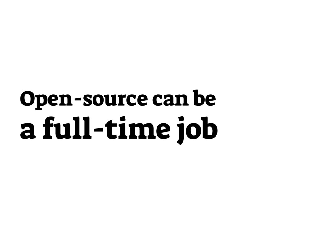 Open-source can be a full-time job