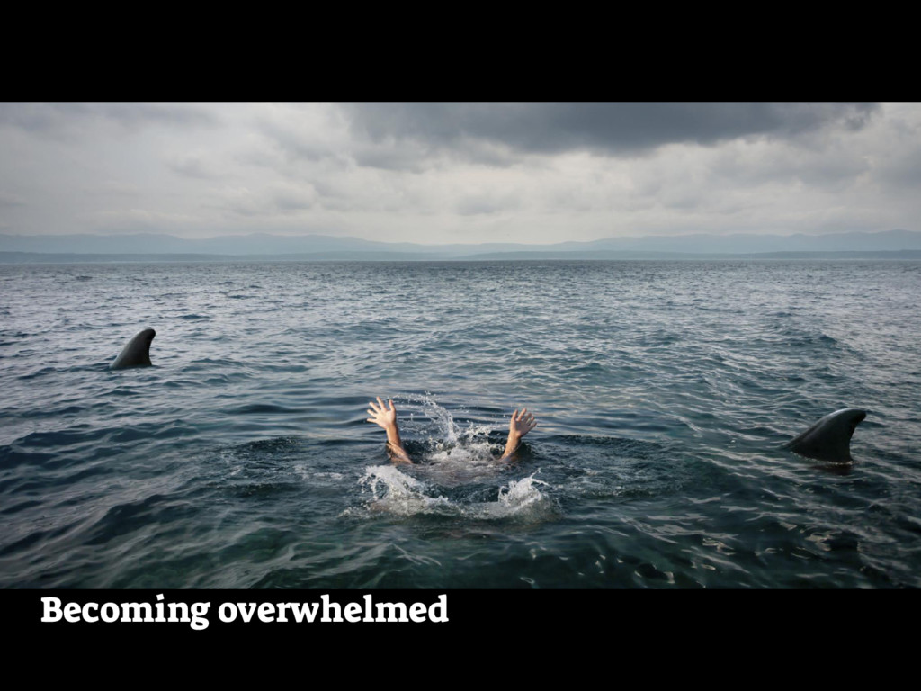 Becoming overwhelmed