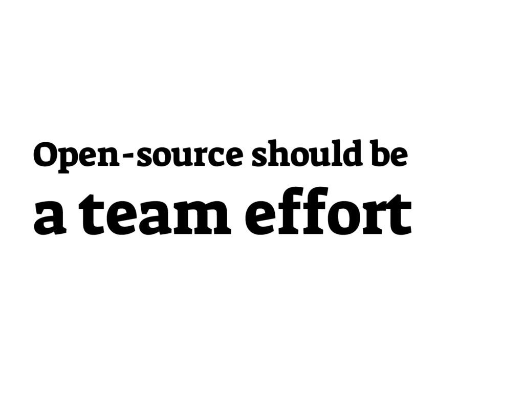 Open-source should be a team effort