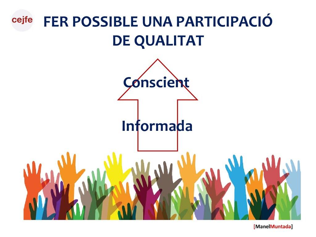 FER POSSIBLE UNA PARTICIPACIÓ DE QUALITAT Infor...
