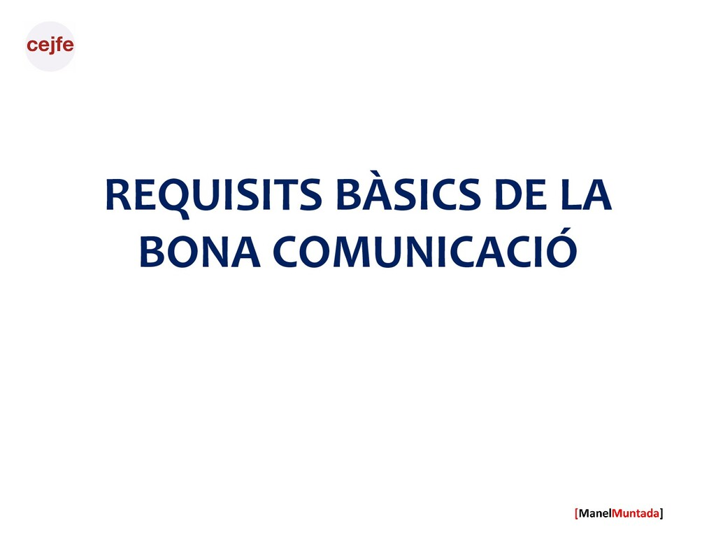 REQUISITS BÀSICS DE LA BONA COMUNICACIÓ