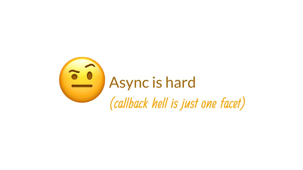 Async is hard  (callback hell is just one facet)