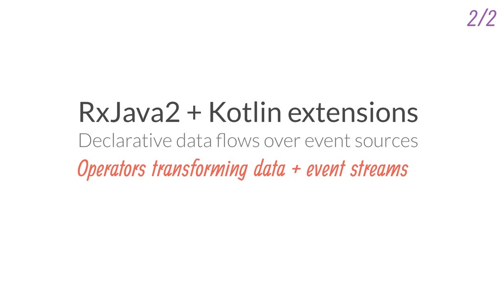 RxJava2 + Kotlin extensions Declarative data flo...