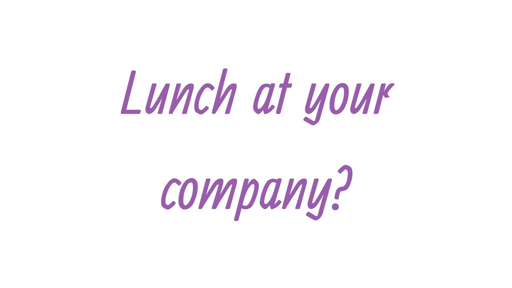 Lunch at your company?
