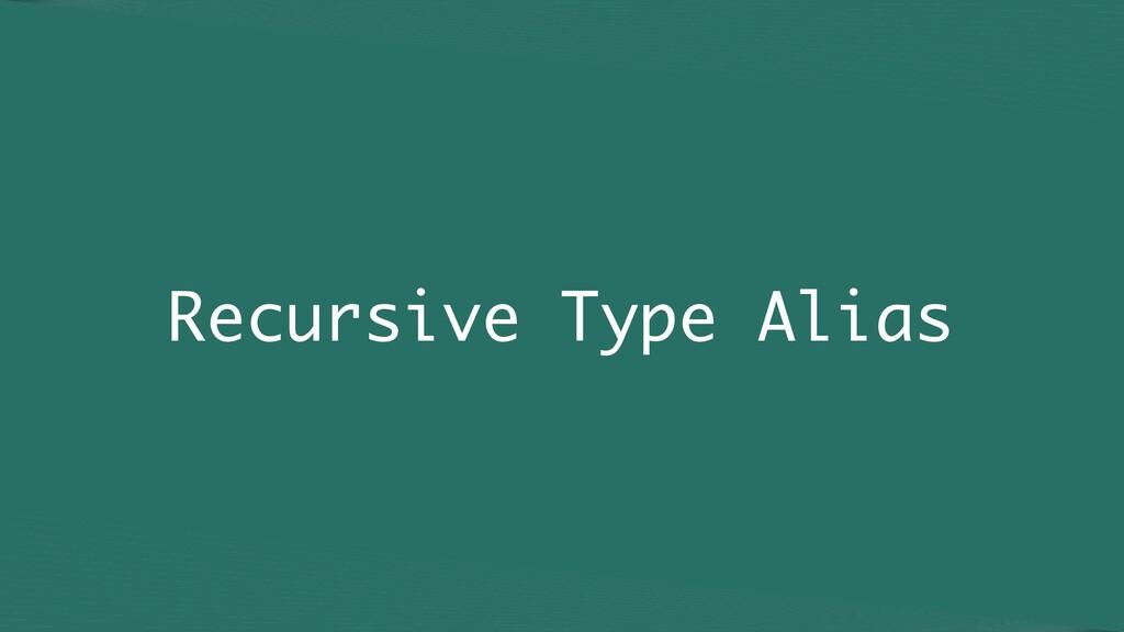Recursive Type Alias
