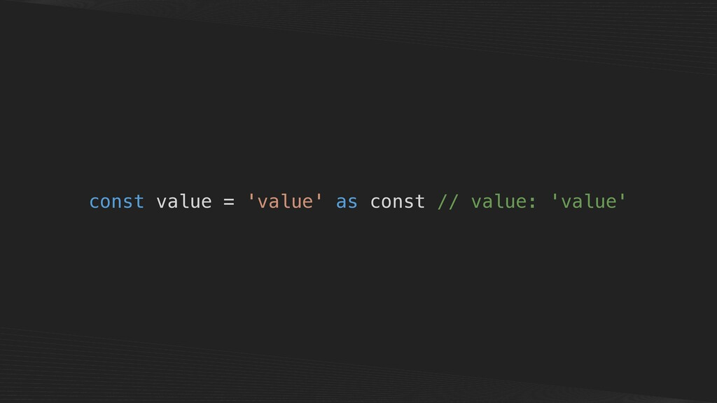 const value = 'value' as const // value: 'value'