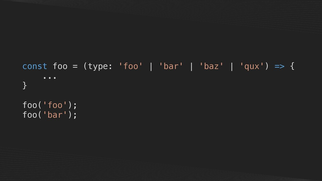 const foo = (type: 'foo' | 'bar' | 'baz' | 'qux...