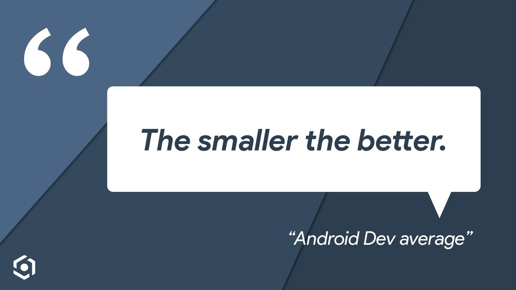 """The smaller the better. ""Android Dev average"""