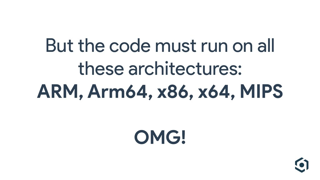 But the code must run on all these architecture...