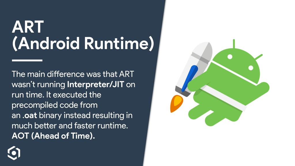 ART (Android Runtime) The main difference was t...