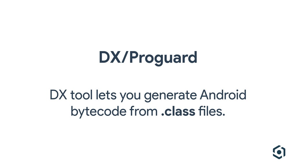 DX/Proguard DX tool lets you generate Android b...