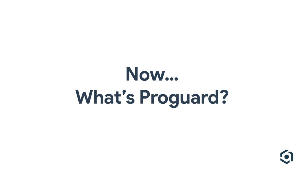 Now… What's Proguard?