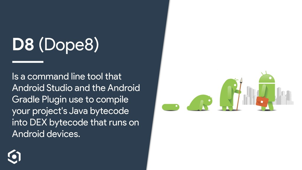 D8 (Dope8) Is a command line tool that Android ...