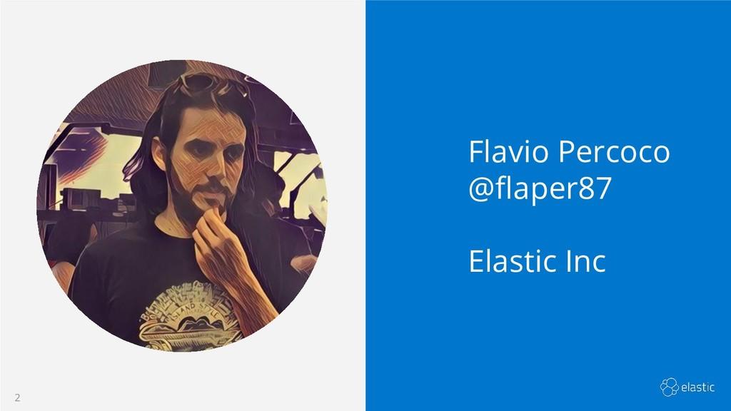 2 2 Flavio Percoco @flaper87 Elastic Inc