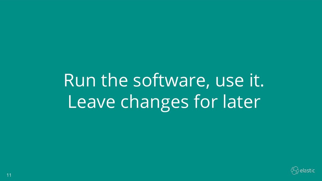 11 11 Run the software, use it. Leave changes f...