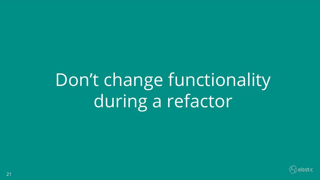 21 21 Don't change functionality during a refac...