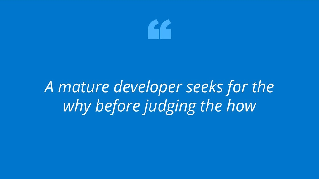8 A mature developer seeks for the why before j...