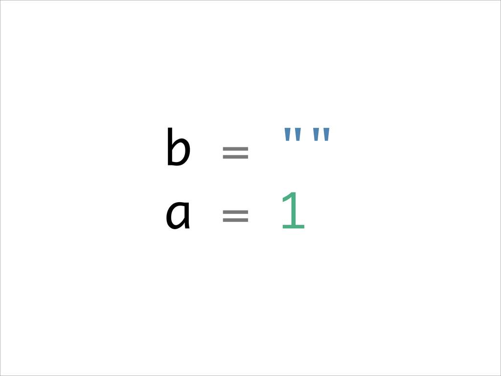 """b = """""""" a = 1"""