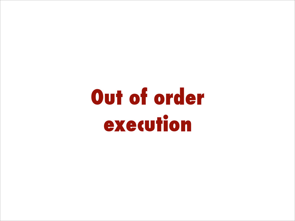 Out of order execution