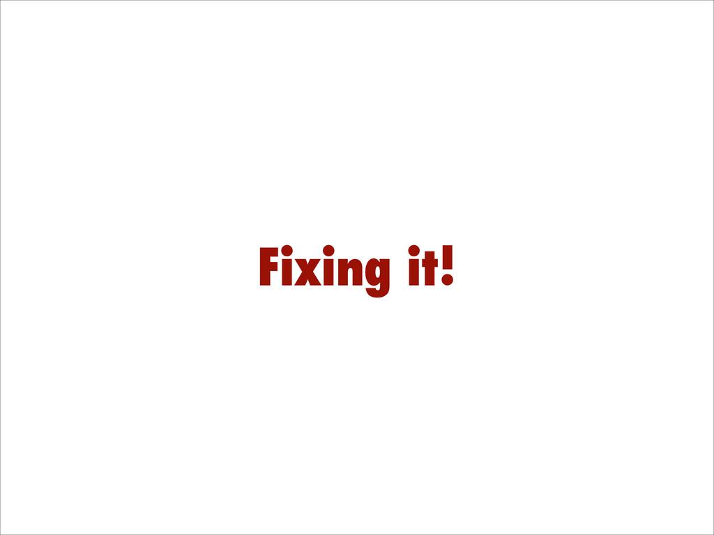 Fixing it!