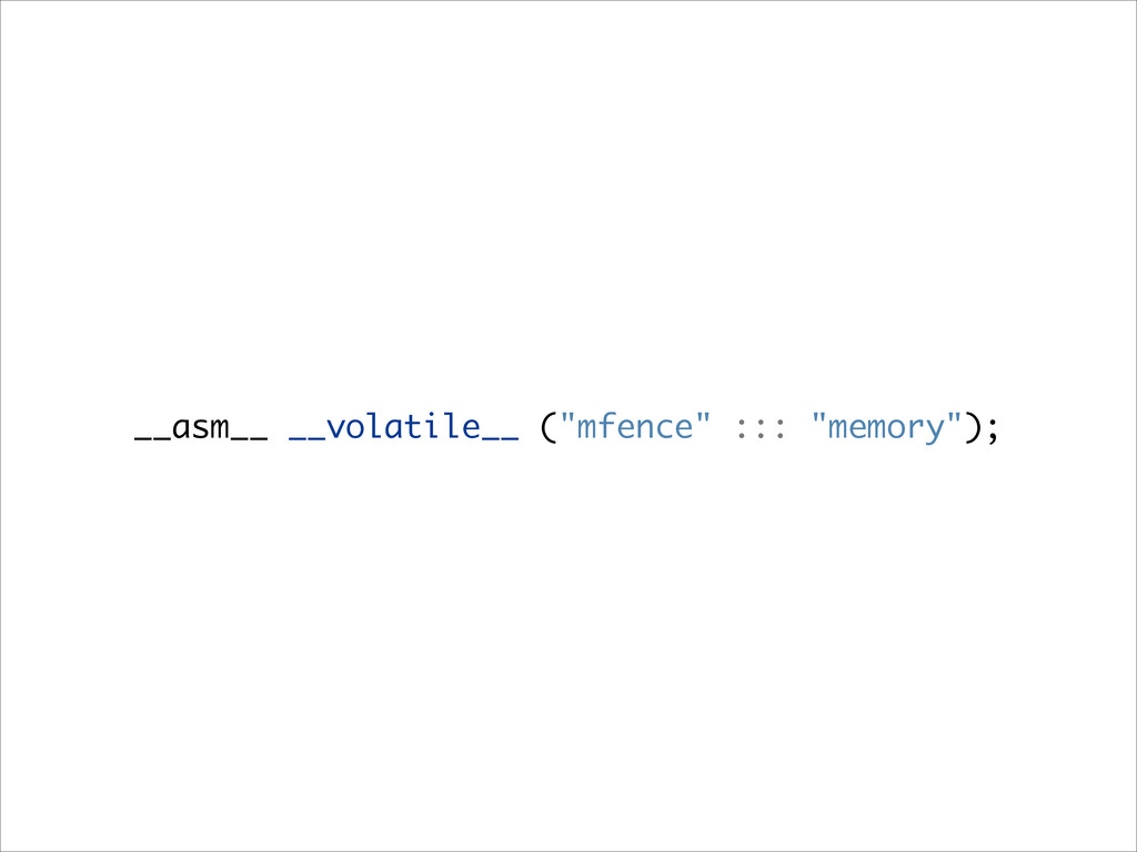 "__asm__ __volatile__ (""mfence"" ::: ""memory"");"