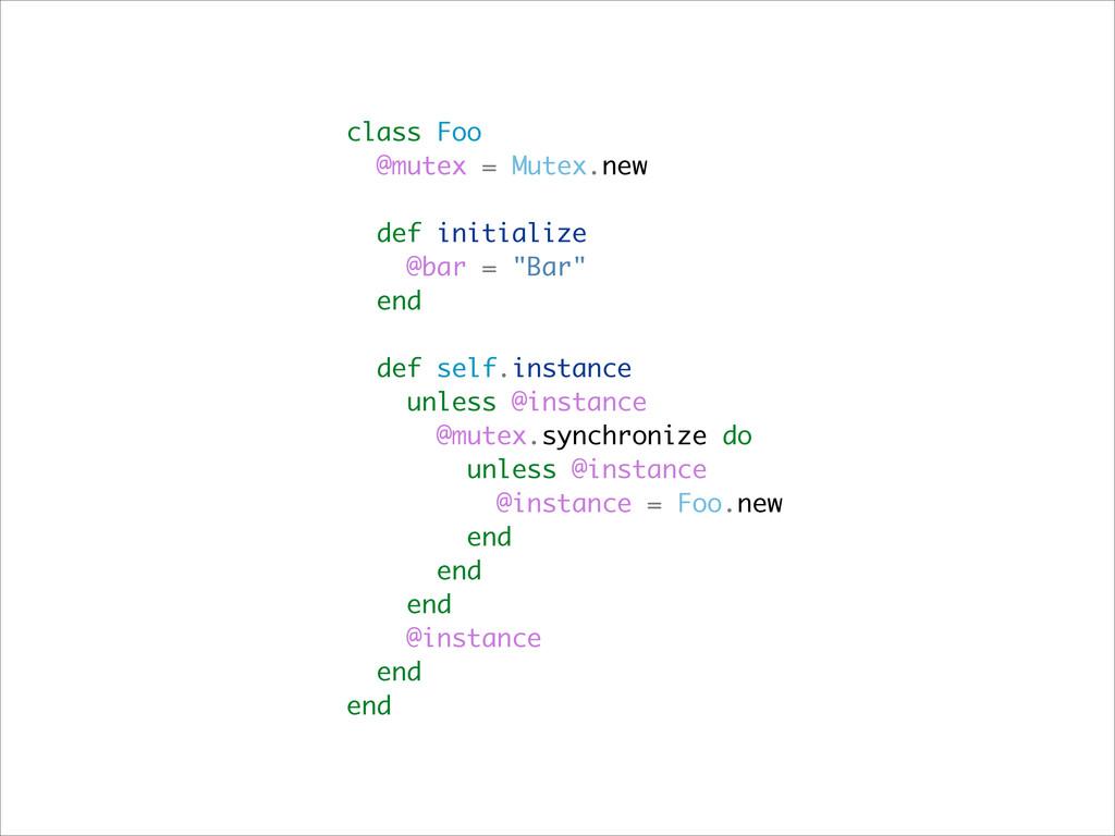 class Foo @mutex = Mutex.new ! def initialize @...