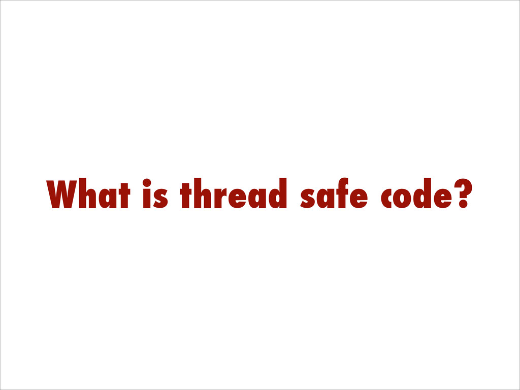 What is thread safe code?
