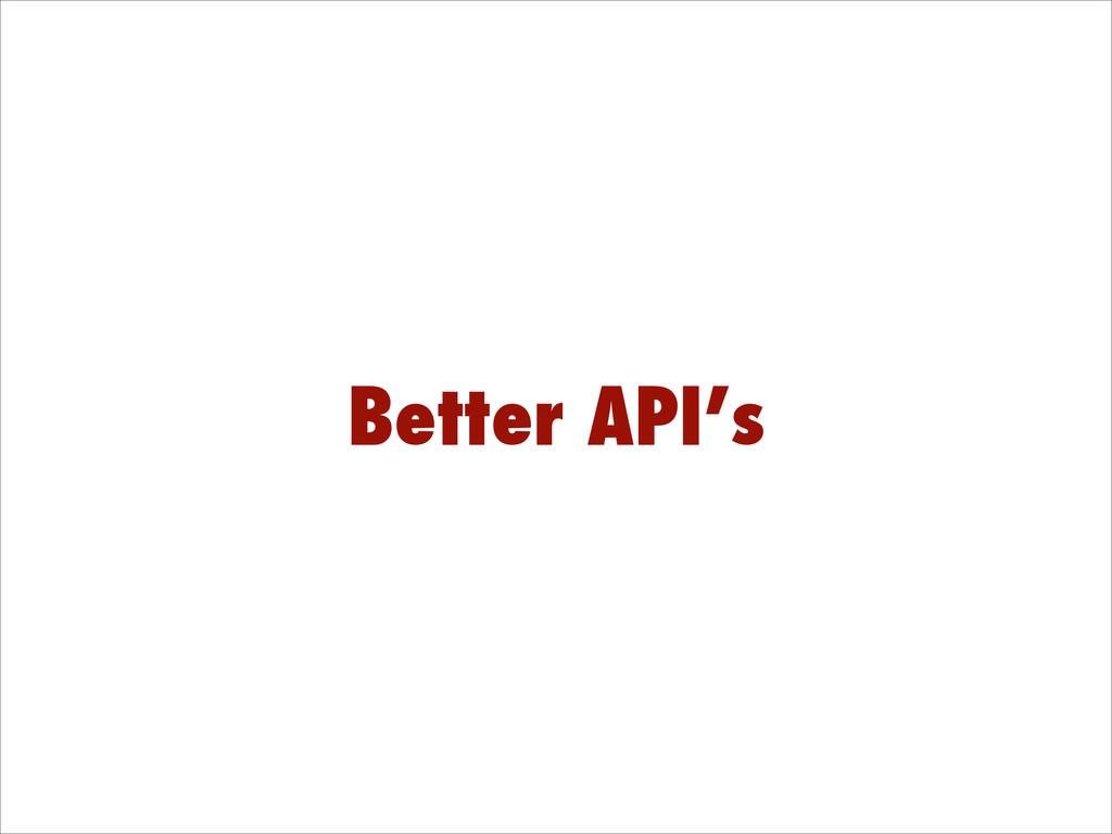 Better API's