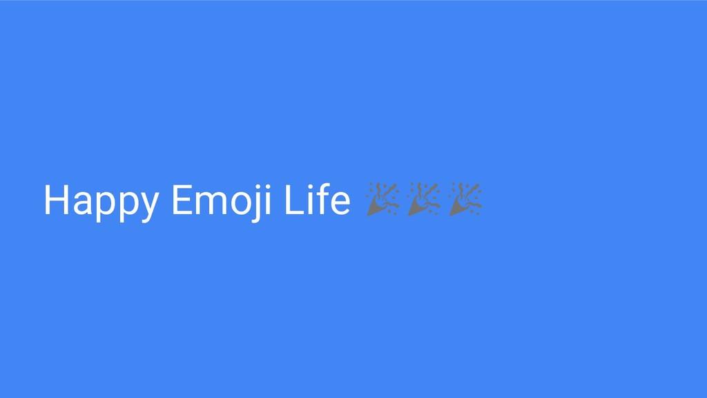 Happy Emoji Life